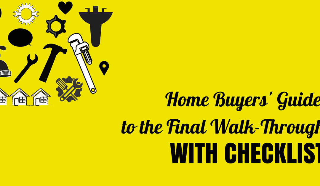 The Home Buyers' Final Walk-Through Before Closing Checklist & Guide