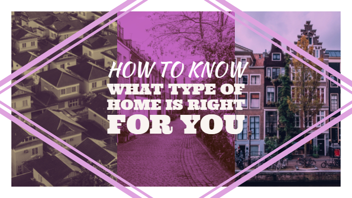 How To Know What Type of Home is Right For You